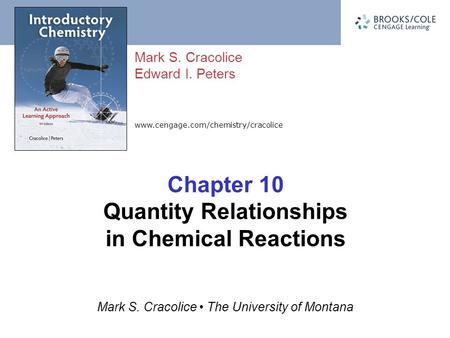 Www.cengage.com/chemistry/cracolice Mark S. Cracolice Edward I. Peters Mark S. Cracolice The University of Montana Chapter 10 Quantity Relationships in.
