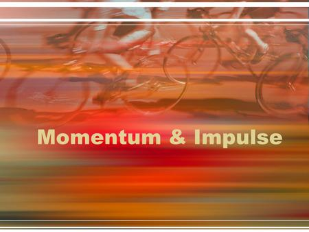 Momentum & Impulse Impulse Impulse = the average force applied to an object multiplied by the time over which the force acts vector quantity (same direction.