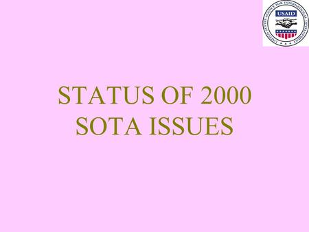 STATUS OF 2000 SOTA ISSUES. Urgency and priority of multi-sectoral programming Clarify HIV guidance vis-a-vis commodity procurement »Completed: Guidance.
