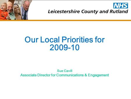 Our Local Priorities for 2009-10 Sue Cavill Associate Director for Communications & Engagement.