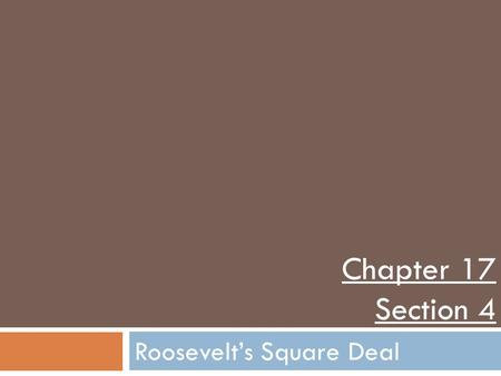 Roosevelt's Square Deal Chapter 17 Section 4. Who is Teddy Roosevelt?  Energetic, opinionated, and smart  Graduated with honors from Harvard in 1880,