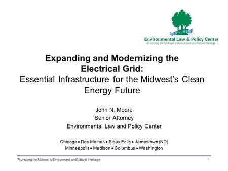 Protecting the Midwest's Environment and Natural Heritage 1 Expanding and Modernizing the Electrical Grid: Essential Infrastructure for the Midwest's Clean.