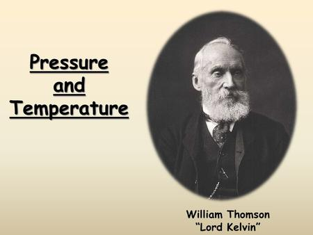 "Pressure and Temperature William Thomson ""Lord Kelvin"""