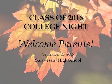 Welcome Parents! September 28, 2015 Stuyvesant High School.
