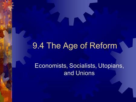9.4 The Age of Reform Economists, Socialists, Utopians, and Unions.