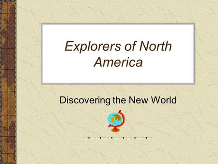 Explorers of North America Discovering the New World.