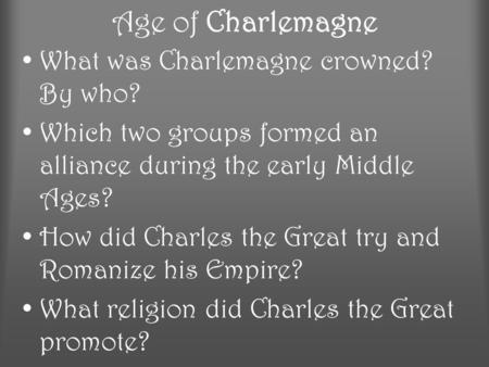Age of Charlemagne What was Charlemagne crowned? By who? Which two groups formed an alliance during the early Middle Ages? How did Charles the Great try.
