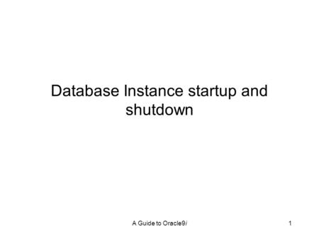 A Guide to Oracle9i1 Database Instance startup and shutdown.