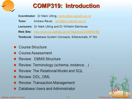 ©Silberschatz, Korth and Sudarshan1.1Database System Concepts COMP319: Introduction Course Structure Course Assessment Review: DBMS Structure Review: Terminology.