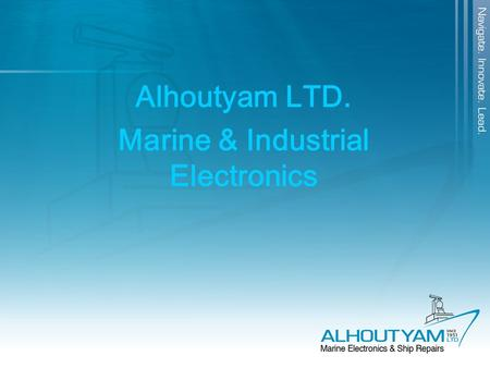 Alhoutyam LTD. Marine & Industrial Electronics. Alhoutyam ltd. Sales installs and maintains Marine & Industrial equipment since 1951 when it was founded.