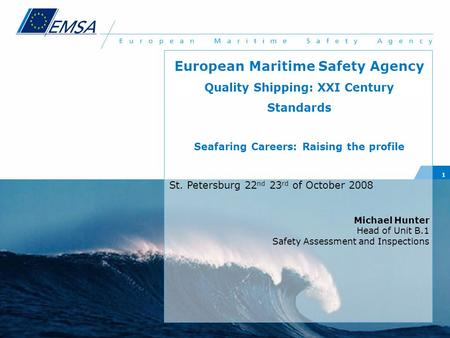 1 European Maritime Safety Agency Quality Shipping: XXI Century Standards Seafaring Careers: Raising the profile St. Petersburg 22 nd 23 rd of October.