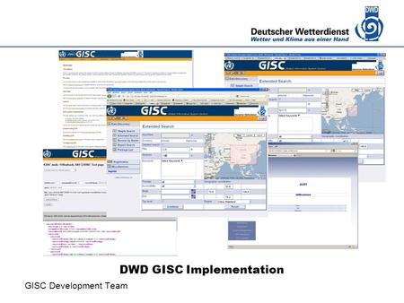 Deutscher Wetterdienst DWD GISC Implementation GISC Development Team.