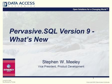 Open Solutions for a Changing World™ Copyright 2005, Data Access Worldwide June 6-9, 2005 Key Biscayne, Florida 1 Pervasive.SQL Version 9 - What's New.