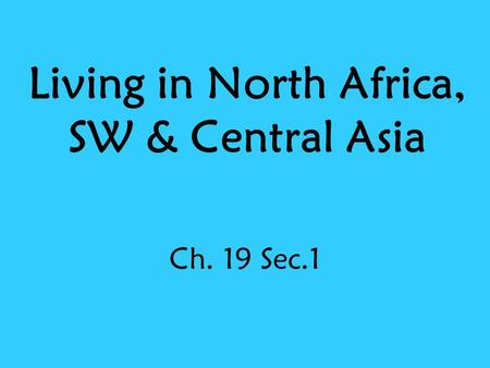 Living in North Africa, SW & Central Asia Ch. 19 Sec.1.