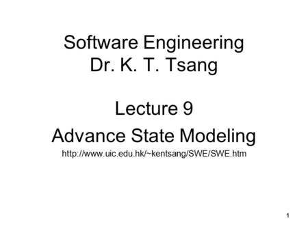 11 Software Engineering Dr. K. T. Tsang Lecture 9 Advance State Modeling