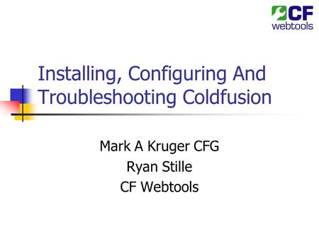 Installing, Configuring And Troubleshooting Coldfusion Mark A Kruger CFG Ryan Stille CF Webtools.