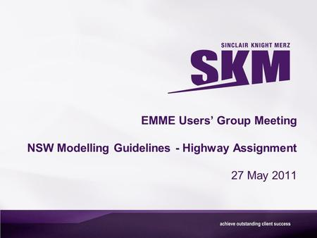 EMME Users' Group Meeting NSW Modelling Guidelines - Highway Assignment 27 May 2011.