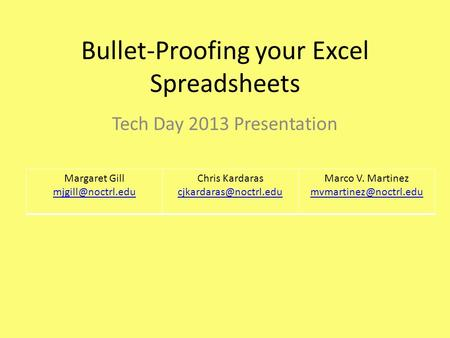 Bullet-Proofing your Excel Spreadsheets Tech Day 2013 Presentation.