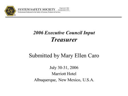 2006 Executive Council Input Treasurer Submitted by Mary Ellen Caro July 30-31, 2006 Marriott Hotel Albuquerque, New Mexico, U.S.A.