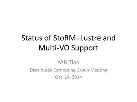 Status of StoRM+Lustre and Multi-VO Support YAN Tian Distributed Computing Group Meeting Oct. 14, 2014.