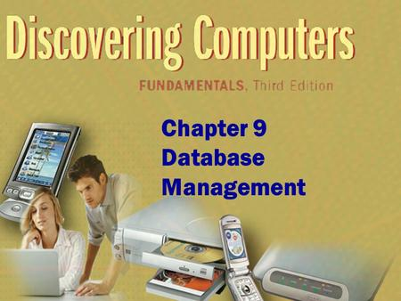 Chapter 9 Database Management. Chapter 9 Objectives Discuss the functions common to most DBMSs Identify the qualities of valuable information Discuss.