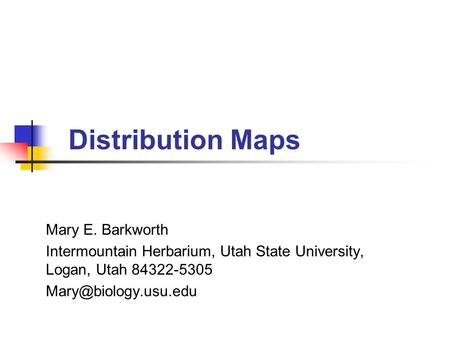 Distribution Maps Mary E. Barkworth Intermountain Herbarium, Utah State University, Logan, Utah 84322-5305