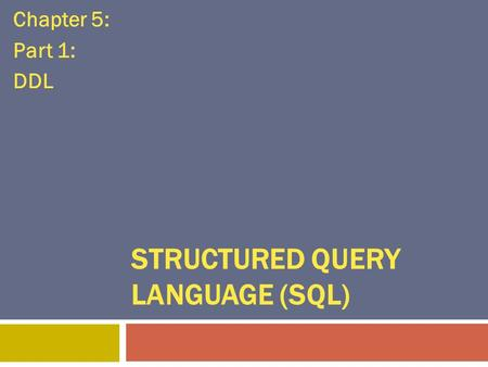 Chapter 5: Part 1: DDL STRUCTURED QUERY LANGUAGE (SQL)