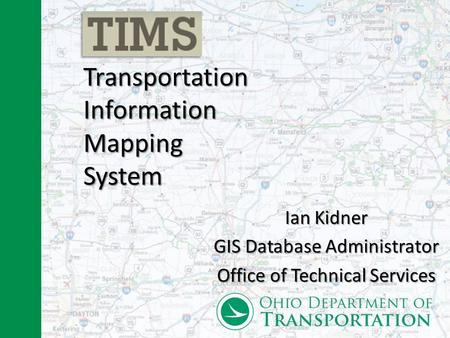 Transportation Information Mapping System Ian Kidner GIS Database Administrator Office of Technical Services.