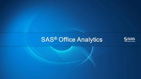 Copyright © 2010, SAS Institute Inc. All rights reserved. SAS ® Office Analytics.