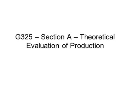 G325 – Section A – Theoretical Evaluation of Production.