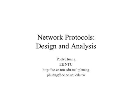 Network Protocols: Design and Analysis Polly Huang EE NTU