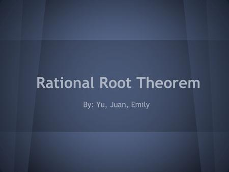 Rational Root Theorem By: Yu, Juan, Emily. What Is It? It is a theorem used to provide a complete list of all of the possible rational roots of the polynomial.
