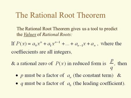The Rational Root Theorem The Rational Root Theorem gives us a tool to predict the Values of Rational Roots: