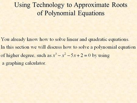 Using Technology to Approximate Roots of Polynomial Equations.