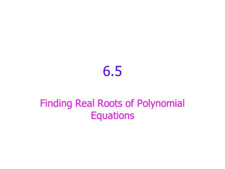 Finding Real Roots of Polynomial Equations