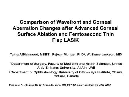 Comparison of Wavefront and Corneal Aberration Changes after Advanced Corneal Surface Ablation and Femtosecond Thin Flap LASIK Tahra AlMahmoud, MBBS 1,