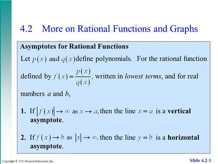 Copyright © 2011 Pearson Education, Inc. Slide 4.2-1 4.2 More on Rational Functions and Graphs Asymptotes for Rational Functions Let define polynomials.
