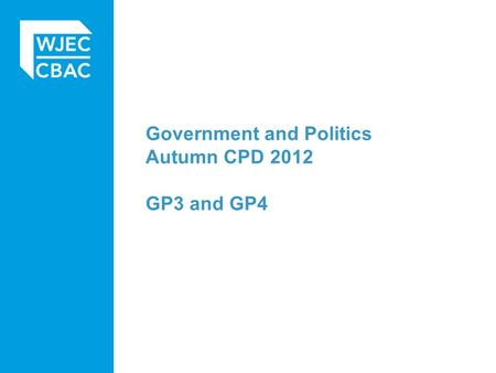 Government and Politics Autumn CPD 2012 GP3 and GP4.