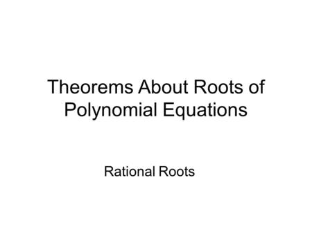 Theorems About Roots of Polynomial Equations Rational Roots.