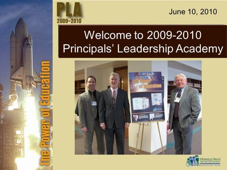 Welcome to 2009-2010 Principals' Leadership Academy June 10, 2010.