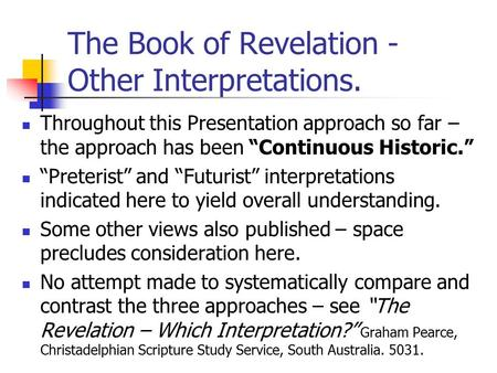 "The Book of Revelation - Other Interpretations. Throughout this Presentation approach so far – the approach has been ""Continuous Historic."" ""Preterist"""
