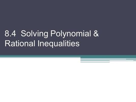 8.4 Solving Polynomial & Rational Inequalities