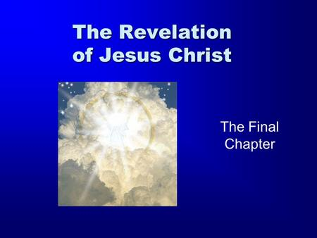 The Revelation of Jesus Christ The Final Chapter.