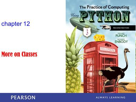 Chapter 12 More on Classes. The Practice of Computing Using Python, Punch & Enbody, Copyright © 2013 Pearson Education, Inc. The three OOP factors Remember,