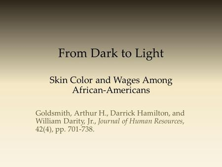 From Dark to Light Skin Color and Wages Among African-Americans Goldsmith, Arthur H., Darrick Hamilton, and William Darity, Jr., Journal of Human Resources,