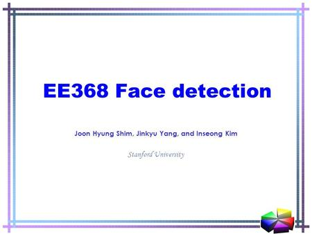 Stanford University EE368 Face detection Joon Hyung Shim, Jinkyu Yang, and Inseong Kim.