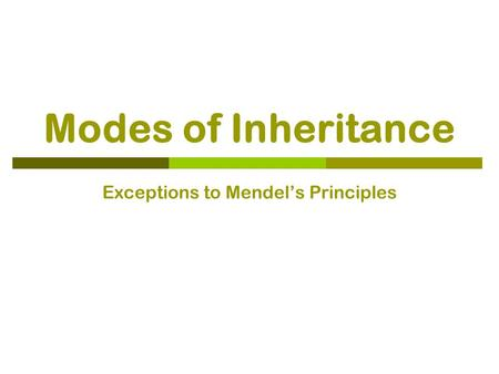 Modes of Inheritance Exceptions to Mendel's Principles.