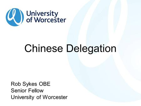Chinese Delegation Rob Sykes OBE Senior Fellow University of Worcester.