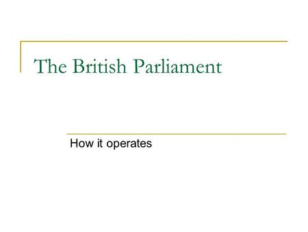 The British Parliament How it operates. Bicameral Upper House: House of Lords  Originally co-equal except in money matters  Now a chamber of review: