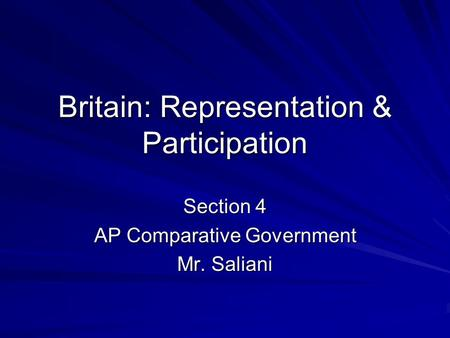 Britain: Representation & Participation Section 4 AP Comparative Government Mr. Saliani.
